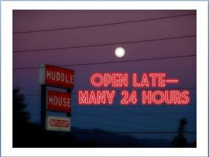 Huddle House is open 24 hours in many locations